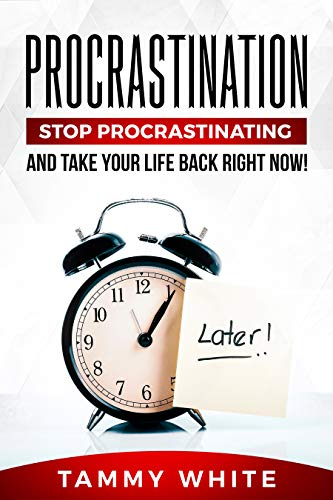 Procrastination: Stop Procrastinating and Take Your Life Back Right Now! (Change Your Life Book 1) (Examples Of Insight Learning In Everyday Life)