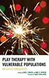 img - for Play Therapy with Vulnerable Populations: No Child Forgotten book / textbook / text book