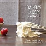Baker's Dozen: 13 Essential Baking Recipes for Novice & Lifelong Bakers