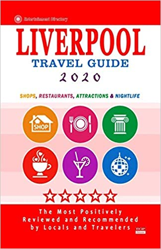 Best Places To Travel In 2020 Liverpool Travel Guide 2020: Shops, Arts, Entertainment and Good
