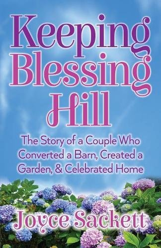 Keeping Blessing Hill: The Story of a Couple Who Converted a Barn, Created a Garden, and Celebrated Home