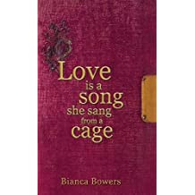 Love Is A Song She Sang From A Cage