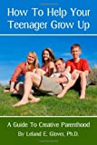 How to Help Your Teenager Grow Up, Leland Glover, 1438288352