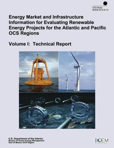 Energy Market and Infrastructure Information for Evaluating Renewable Energy Projects for the Atlantic and Pacific OCS Regions Volume I: Technical Report