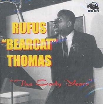 "Rufus Thomas - RUFUS ""BEARCAT"" THOMAS - THE EARLY YEARS - Amazon ..."