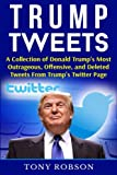 An Exclusive Collection of President-Elect Donald Trump's Most Outrageous Tweets!  If you have been paying attention to politics in the past year, you'll know that Donald Trump has mostly been at the center of attention in politics for most of the pa...