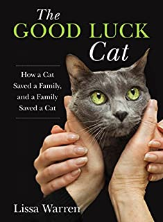 Book Cover: The Good Luck Cat: How a Cat Saved a Family, and a Family Saved a Cat