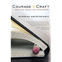 Courage and Craft: Writing Your Life into Story
