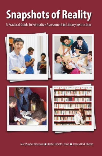Snapshots Of Reality: A Practical Guide To Formative Assessment In Library Instruction