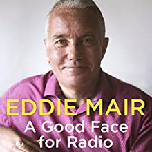 A Good Face for Radio: Confessions of a Radio Head Audiobook by Eddie Mair Narrated by Eddie Mair