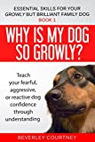 Why is my dog so growly?: Book 1 Teach your fearful, aggressive, or reactive dog confidence through understanding (Essential Skills for your Growly but Brilliant Family Dog)