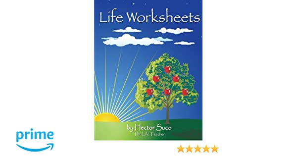 Life Worksheets: Hector S Suco: 9780692528594: Amazon.com: Books