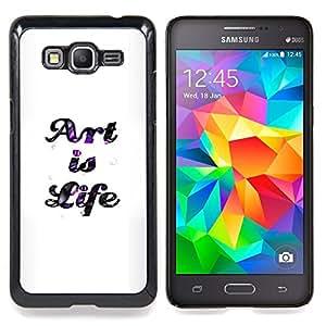 """Qstar Arte & diseño plástico duro Fundas Cover Cubre Hard Case Cover para Samsung Galaxy Grand Prime G530H / DS (El arte es vida"""")"""