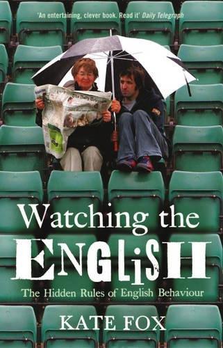 Watching the English - The Hidden Rules of English Behaviour: Kate Fox: 9780340818862: Amazon.com: Books