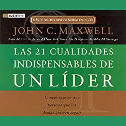 Las 21 Cualidades Indispendables de un Lider [The 21 Indispensable Qualities of a Leader]