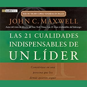 Las 21 Cualidades Indispendables de un Lider [The 21 Indispensable Qualities of a Leader] Audiobook