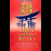 Light On The Origins Of Reiki: A Handbook for Practicing the Original Reiki of Usui and Hayashi (English Edition)