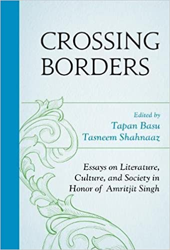 crossing borders essays on literature culture and society in  crossing borders essays on literature culture and society in honor of amritjit singh tapan basu tasneem shahnaaz elleke boehmer martha j cutter