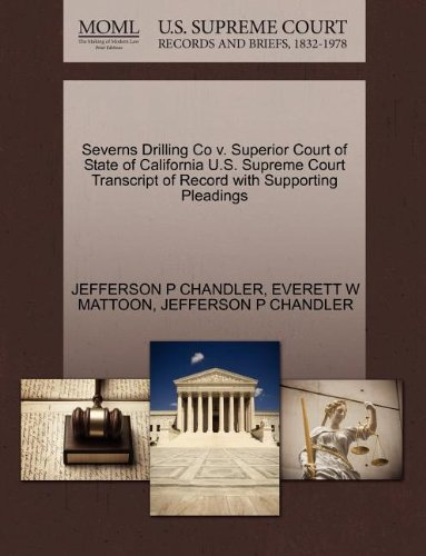 Severns Drilling Co V  Superior Court Of State Of California U S  Supreme Court Transcript Of Record With Supporting Pleadings