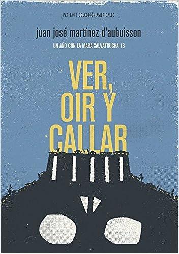 Ver, Oír Y Callar (Americalee): Amazon.es: Juan José Martínez Daubuisson, Óscar Martínez Daubuisson: Libros