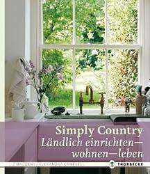 Simply Country: Ländlich einrichten - wohnen - leben
