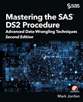 Mastering the SAS DS2 Procedure: Advanced Data-Wrangling Techniques, 2nd Edition Front Cover