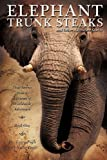 Elephant Trunk Steaks and Other Adventure Stories, Larry Fogle and Fogle Fogle, 1613798032