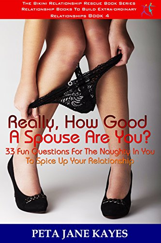 Book: 33 Fun Questions For The Naughty In You To Spice Up Your Relationship - The Bikini Relationship Rescue Series Book 4 by Peta Jane Kayes