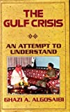 The Gulf Crisis : An Attempt to Understand, Algosaibi, Ghazi A., 0710304595