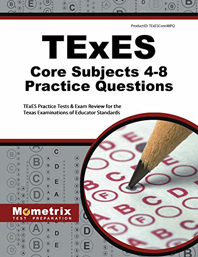 TExES Core Subjects 4-8 Practice Questions: TExES Practice Tests & Exam Review for the Texas Examinations of Educator Standards