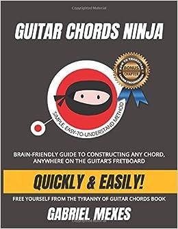 Guitar Chords Ninja: Brain-Friendly Guide to Constructing ...