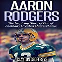 Aaron Rodgers: The Inspiring Story of One of Football's Greatest Quarterbacks Audiobook by Clayton Geoffreys Narrated by Richard Wayne Stageman