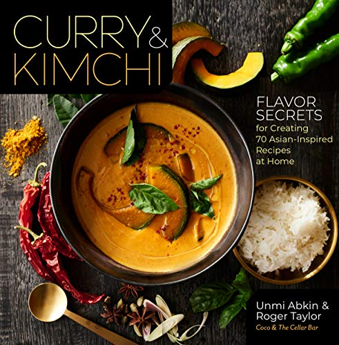 Curry & Kimchi: Flavor Secrets for Creating 70 Asian-Inspired Recipes at Home ()