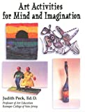 Art Activities for Mind and Imagination, Judith Peck, 0974611921