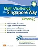 Math Challenge the Singapore Way Grade 5, Marshall Cavendish Education, 0761480315