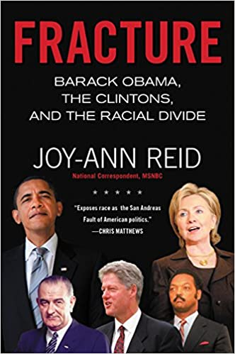 Fracture: Barack Obama, the Clintons, and the Racial Divide: Joy-Ann