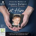 I Let Him Go Audiobook by Denise Fergus Narrated by Siân Polhill-Thomas