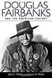 Douglas Fairbanks and the American Century, Tibbetts, John C. and Welsh, James M., 1628460067