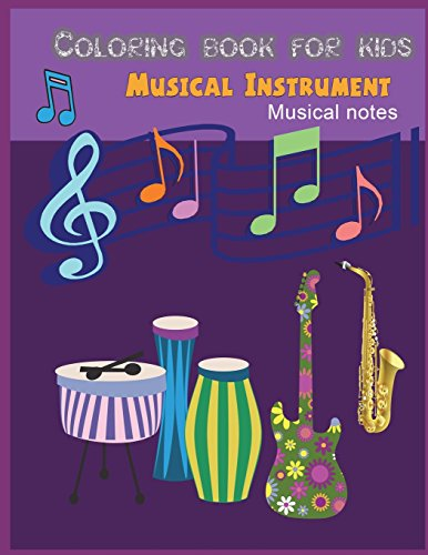 Musical Instrument Musical Note Coloring for Kids: Musical Instrument / Musical Notes Coloring Book for Kids and Mother/ Work Book for Toddler Young Kids