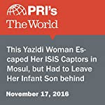 This Yazidi Woman Escaped Her ISIS Captors in Mosul, but Had to Leave Her Infant Son Behind | Rebecca Collard