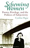 Scheming Women : Poetry, Privilege, and the Politics of Subjectivity, Hogue, Cynthia, 079142622X