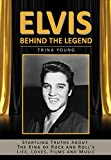 Elvis: Behind The Legend: Startling Truths About The King of Rock and Roll's Life, Loves, Films and Music