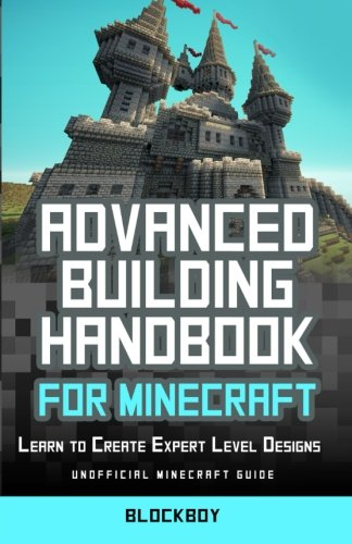 ADVANCED Building Handbook for Minecraft: Learn to Create Expert Level Designs: Unofficial Minecraft Guide