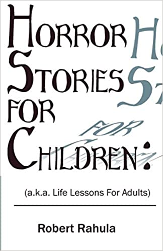 Horror Stories for Children: (A K A  Life Lessons for Adults