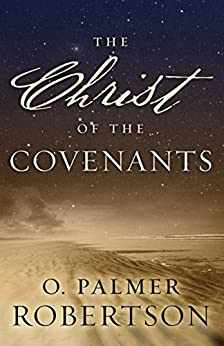 The Christ of the Covenants by [Robertson, O. Palmer]