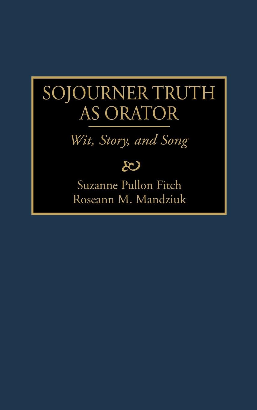 Sojourner Truth as Orator: Wit, Story, and Song (Great American Orators) by Greenwood