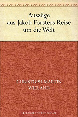 Auszüge aus Jakob Forsters Reise um die Welt