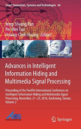 Advances in Intelligent Information Hiding and Multimedia Signal Processing: Proceeding of the Twelfth International Conference on Intelligent ... (Smart Innovation, Systems and Technologies)