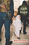 Dark Hope: Working for Peace in Israel and Palestine