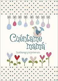 Cuentame mamá: Tu embarazo y mi primer año (Cuéntame Tu Vida) (Cuentame la Historia de Tu Vida)
